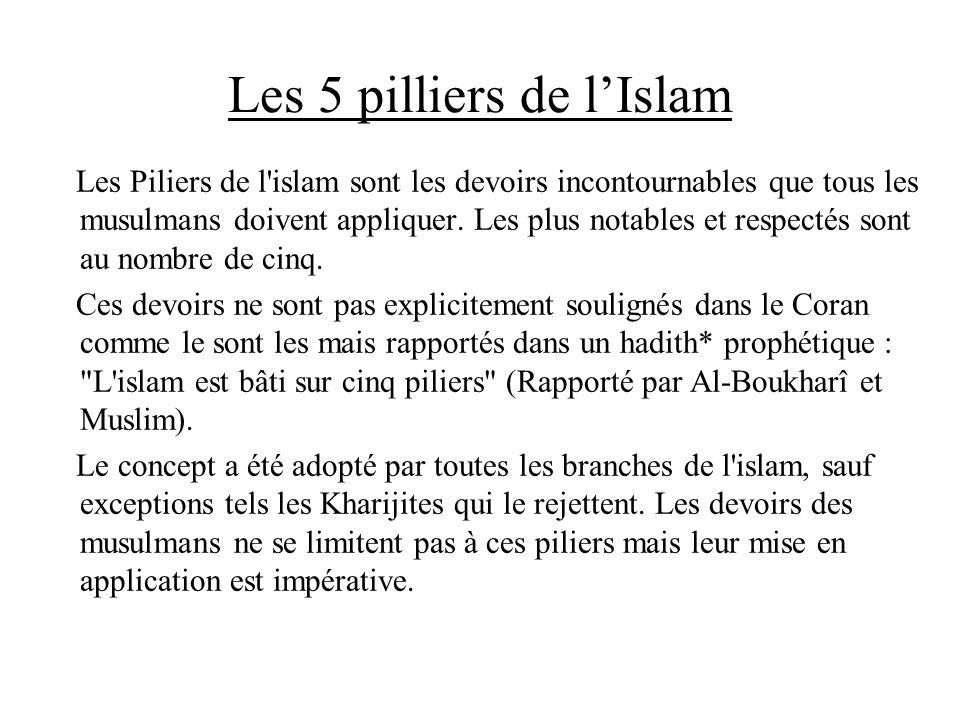 Les 5 pilliers de lIslam Les Piliers de l'islam sont les devoirs incontournables que tous les musulmans doivent appliquer. Les plus notables et respec