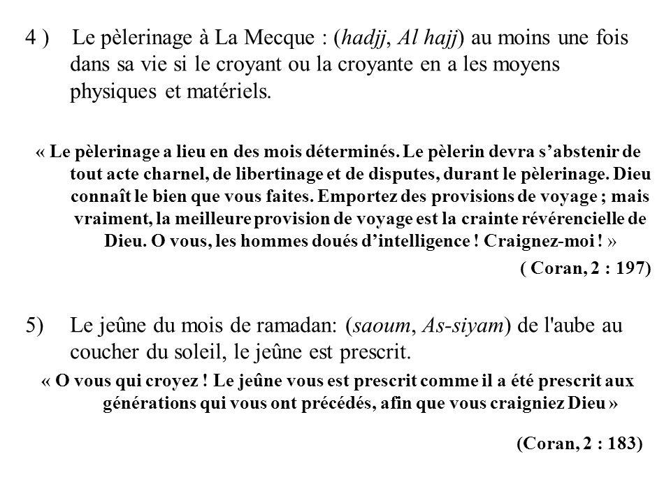 4 ) Le pèlerinage à La Mecque : (hadjj, Al hajj) au moins une fois dans sa vie si le croyant ou la croyante en a les moyens physiques et matériels. «