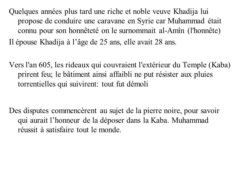 Quelques années plus tard une riche et noble veuve Khadija lui propose de conduire une caravane en Syrie car Muhammad était connu pour son honnêteté o