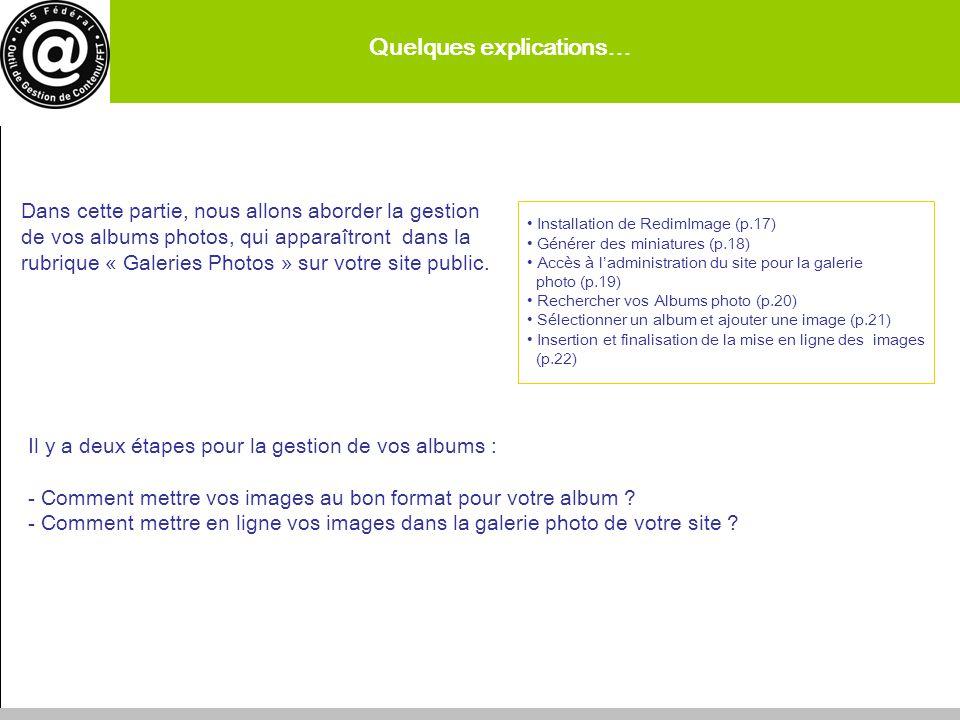 Quelques explications… 17 Installation de RedimImage (p.17) Générer des miniatures (p.18) Accès à ladministration du site pour la galerie photo (p.19)