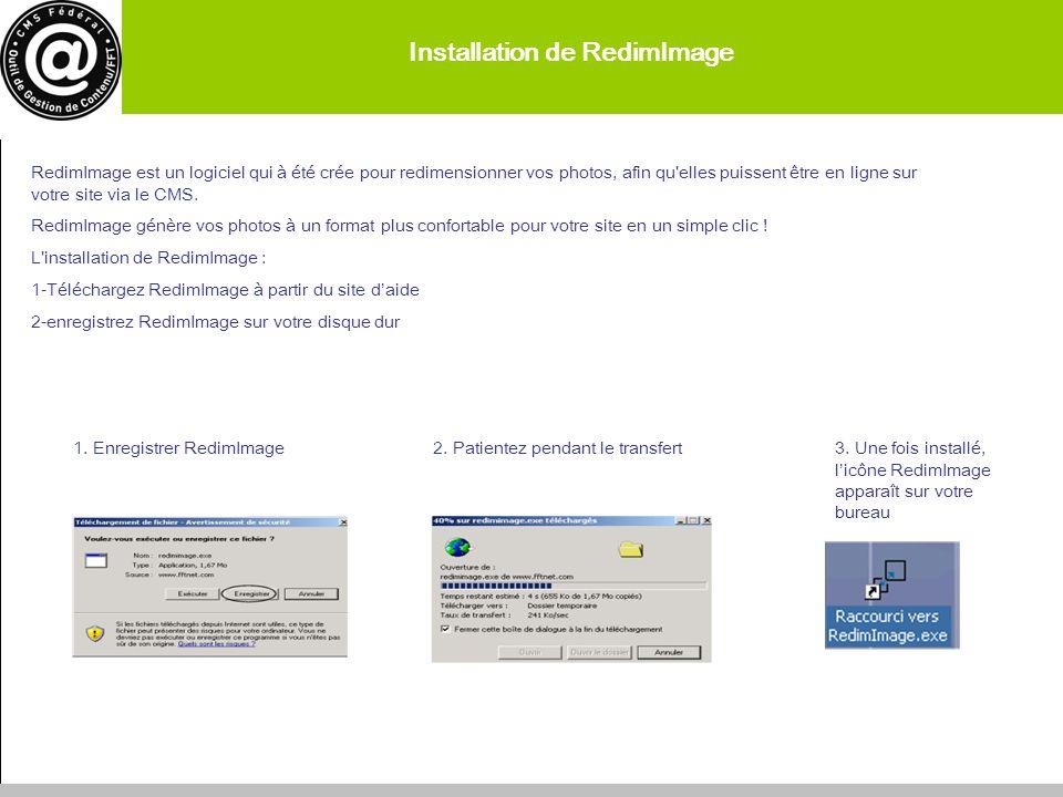 Installation de RedimImage RedimImage est un logiciel qui à été crée pour redimensionner vos photos, afin qu'elles puissent être en ligne sur votre si