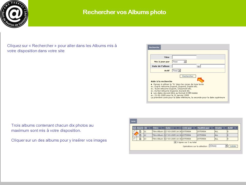 Rechercher vos Albums photo Cliquez sur « Rechercher » pour aller dans les Albums mis à votre disposition dans votre site 21 Trois albums contenant ch