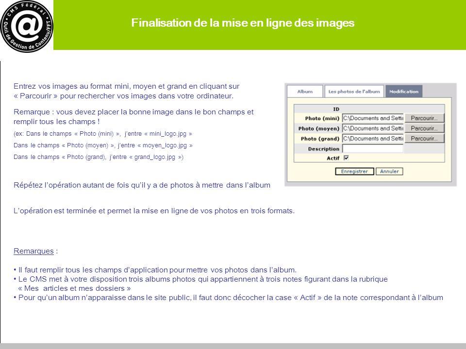 Finalisation de la mise en ligne des images Lopération est terminée et permet la mise en ligne de vos photos en trois formats. Remarques : Il faut rem