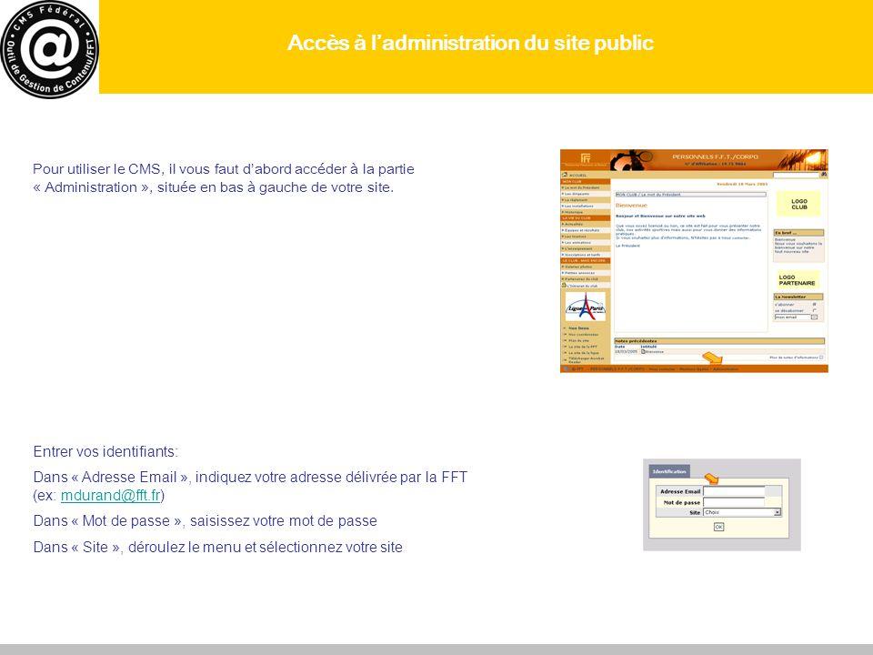 Accès à ladministration du site public Pour utiliser le CMS, il vous faut dabord accéder à la partie « Administration », située en bas à gauche de vot