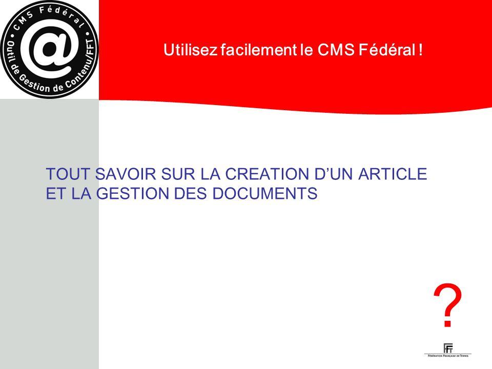 Utilisez facilement le CMS Fédéral ! TOUT SAVOIR SUR LA CREATION DUN ARTICLE ET LA GESTION DES DOCUMENTS ? 5