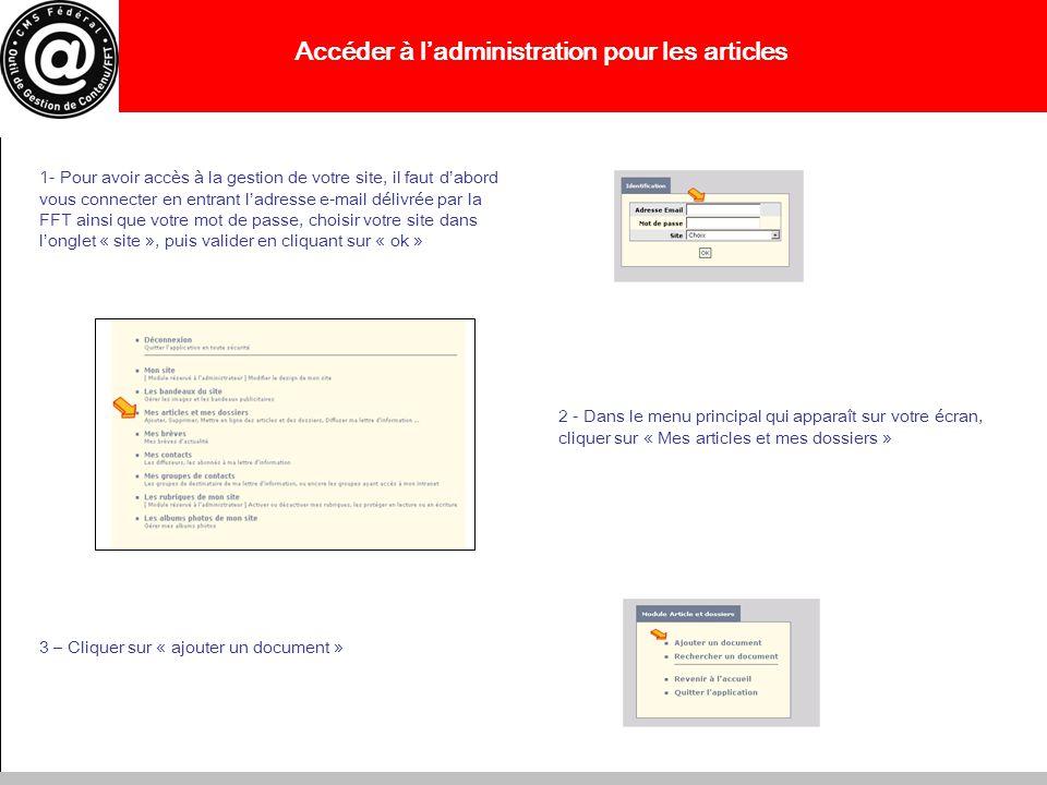 Accéder à ladministration pour les articles 1- Pour avoir accès à la gestion de votre site, il faut dabord vous connecter en entrant ladresse e-mail d