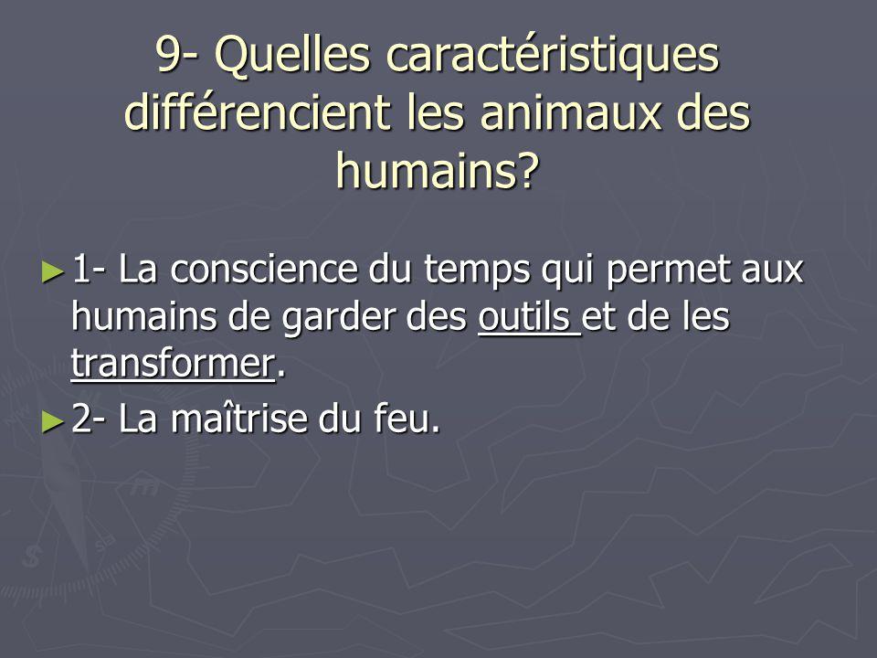9- Quelles caractéristiques différencient les animaux des humains.