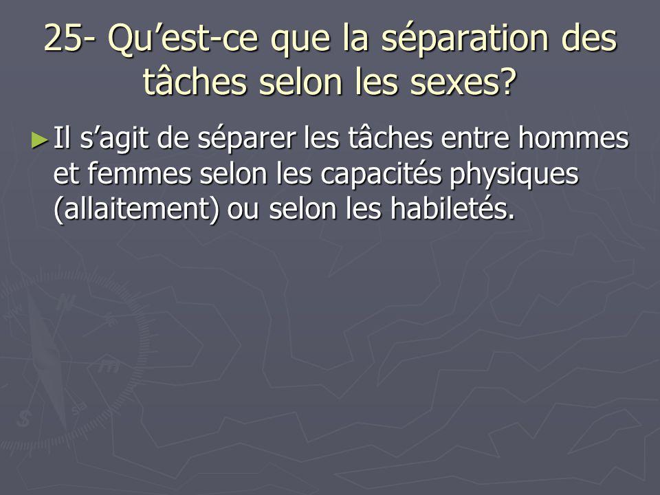 25- Quest-ce que la séparation des tâches selon les sexes.
