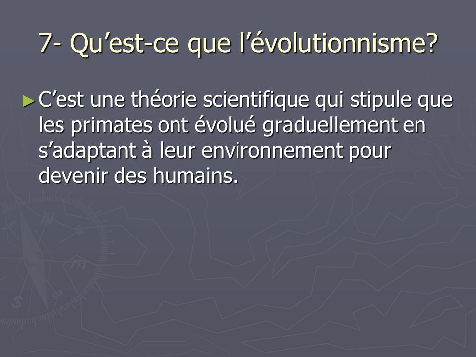 7- Quest-ce que lévolutionnisme.