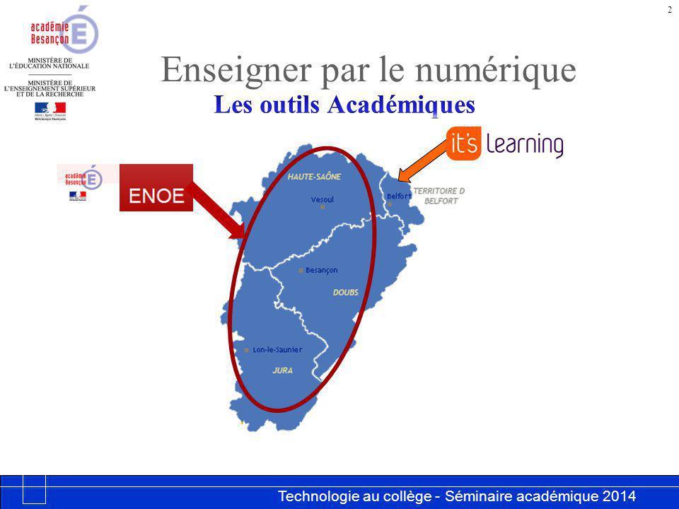 Technologie au collège - Séminaire académique 2014 Académie de Besançon Enseigner par le numérique 2