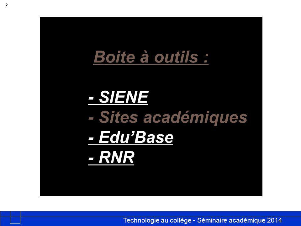 Technologie au collège - Séminaire académique 2014 Académie de Besançon 6 Boite à outils : - SIENE - Sites académiques - EduBase - RNR