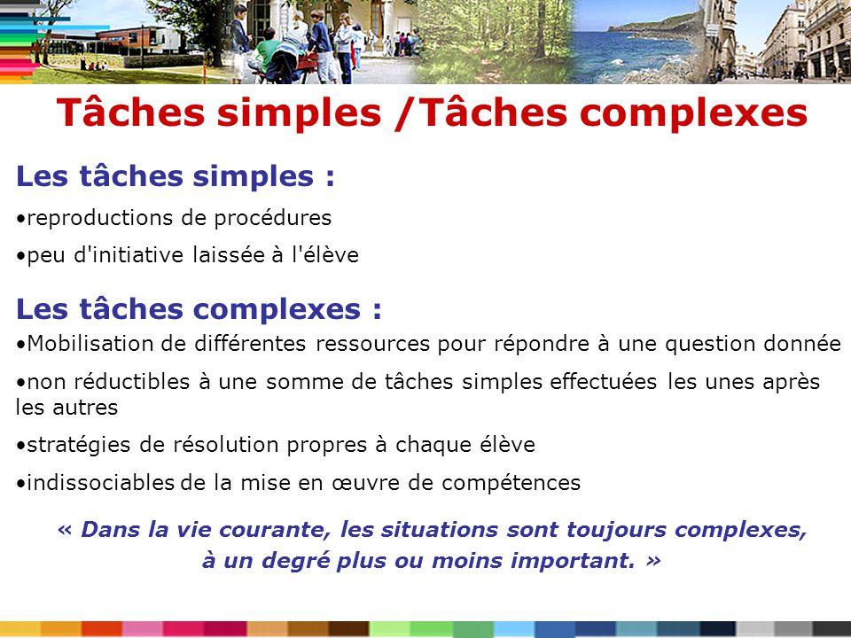 Tâches simples /Tâches complexes Les tâches simples : reproductions de procédures peu d'initiative laissée à l'élève Les tâches complexes : Mobilisati