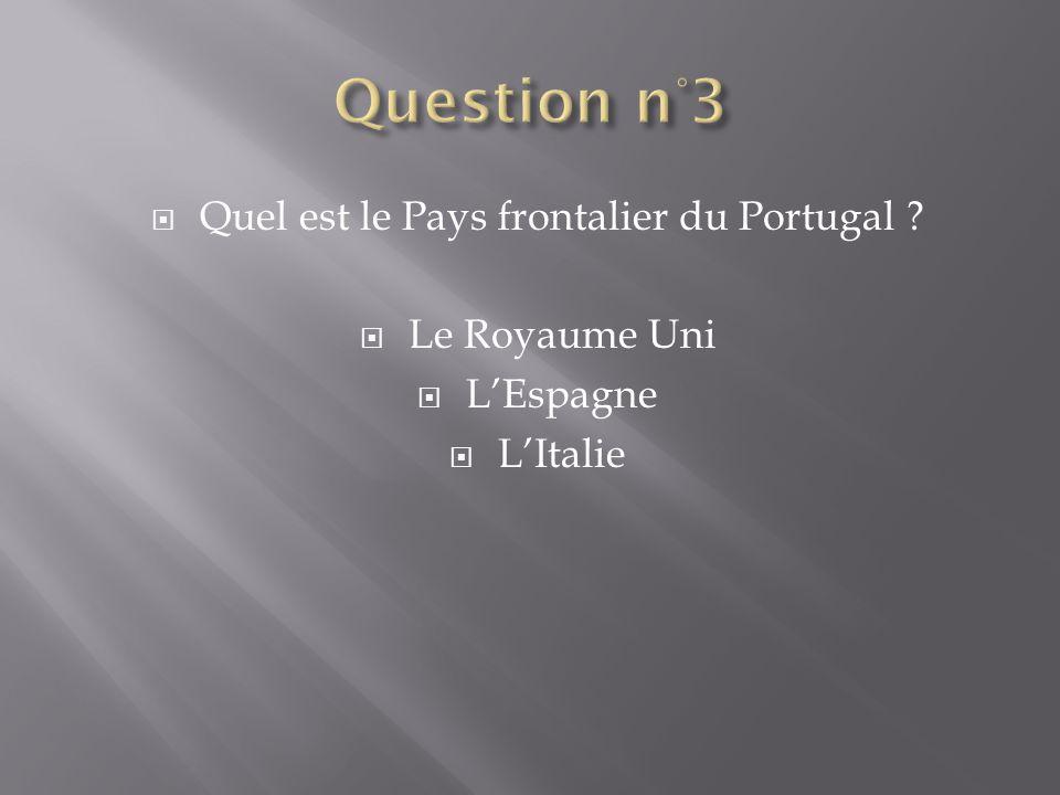 Quel est le Pays frontalier du Portugal ? Le Royaume Uni LEspagne LItalie