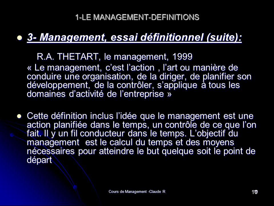 Cours de Management -Claude R10 1-LE MANAGEMENT-DEFINITIONS 3- Management, essai définitionnel (suite): 3- Management, essai définitionnel (suite): R.