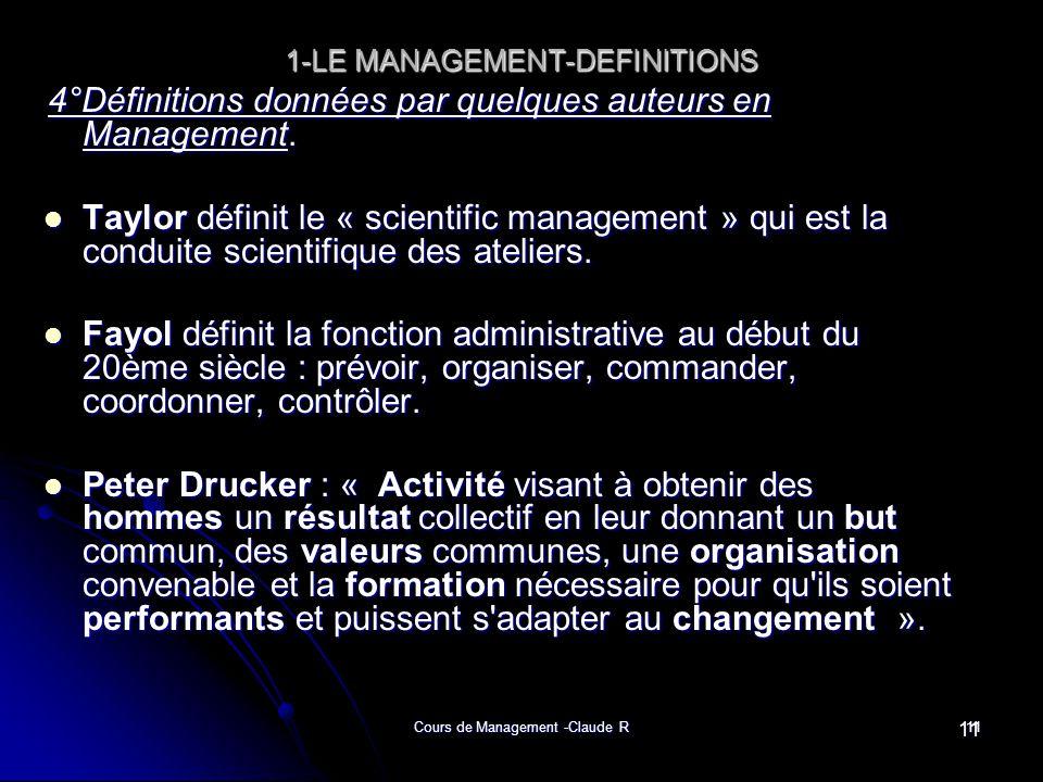 Cours de Management -Claude R11 1-LE MANAGEMENT-DEFINITIONS 4°Définitions données par quelques auteurs en Management. 4°Définitions données par quelqu