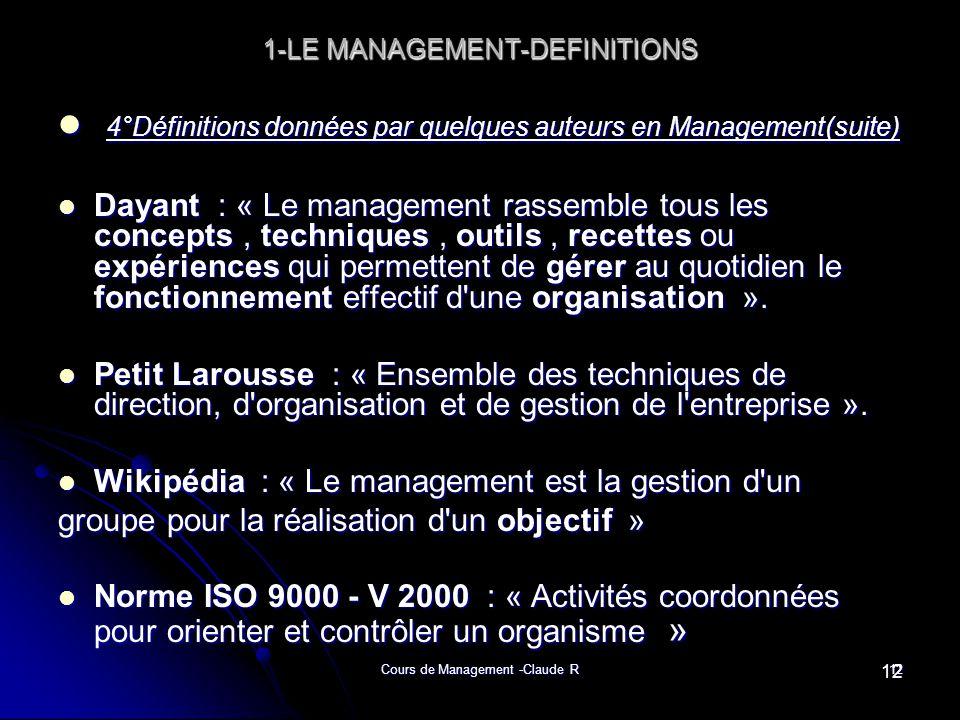 Cours de Management -Claude R12 1-LE MANAGEMENT-DEFINITIONS 4°Définitions données par quelques auteurs en Management(suite) 4°Définitions données par