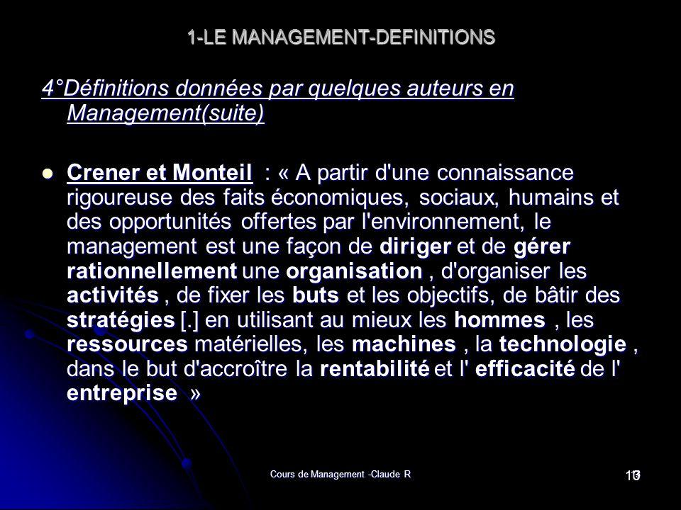 Cours de Management -Claude R13 1-LE MANAGEMENT-DEFINITIONS 4°Définitions données par quelques auteurs en Management(suite) Crener et Monteil : « A pa