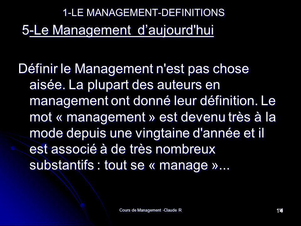 Cours de Management -Claude R14 1-LE MANAGEMENT-DEFINITIONS 1-LE MANAGEMENT-DEFINITIONS 5-Le Management daujourd'hui 5-Le Management daujourd'hui Défi