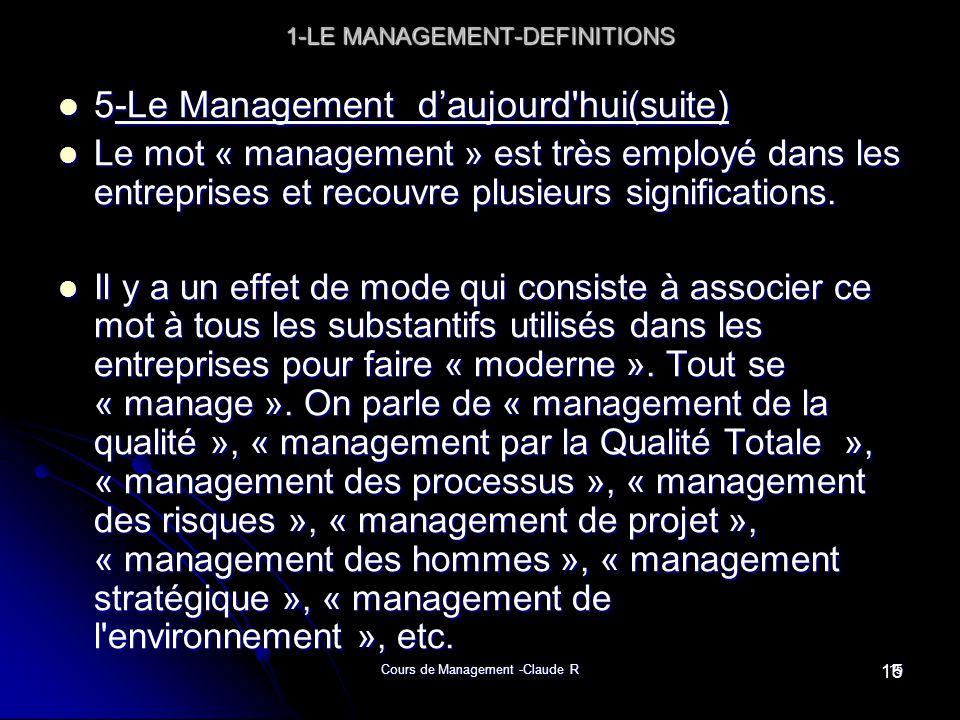 Cours de Management -Claude R15 1-LE MANAGEMENT-DEFINITIONS 5-Le Management daujourd'hui(suite) 5-Le Management daujourd'hui(suite) Le mot « managemen