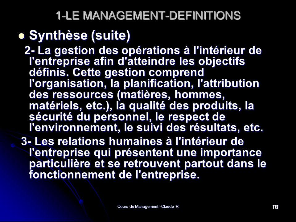 Cours de Management -Claude R18 1-LE MANAGEMENT-DEFINITIONS Synthèse (suite) Synthèse (suite) 2- La gestion des opérations à l'intérieur de l'entrepri