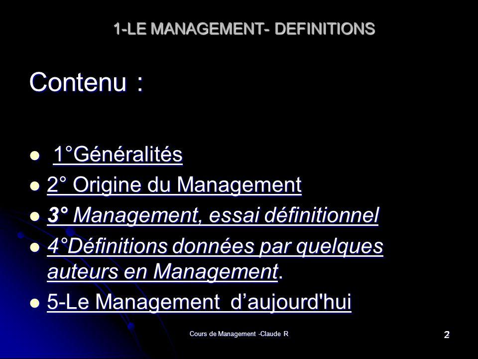 2 1-LE MANAGEMENT- DEFINITIONS 1-LE MANAGEMENT- DEFINITIONS Contenu : 1°Généralités 1°Généralités 2° Origine du Management 2° Origine du Management 3°