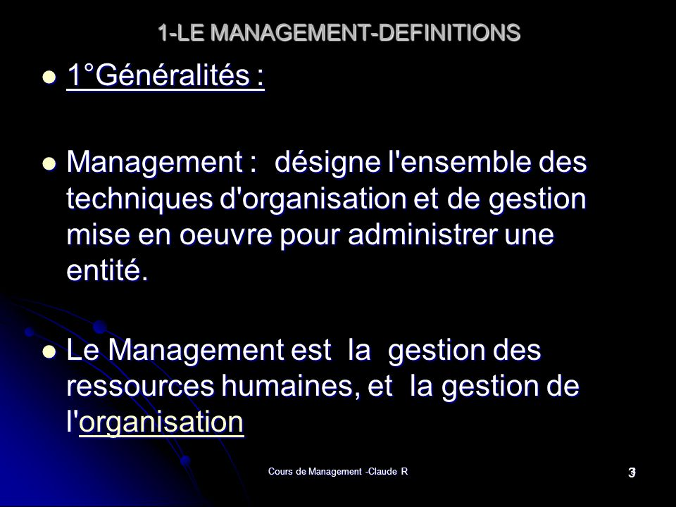 Cours de Management -Claude R14 1-LE MANAGEMENT-DEFINITIONS 1-LE MANAGEMENT-DEFINITIONS 5-Le Management daujourd hui 5-Le Management daujourd hui Définir le Management n est pas chose aisée.