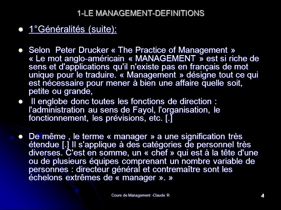 Cours de Management -Claude R5 1-LE MANAGEMENT-DEFINITIONS 1-LE MANAGEMENT-DEFINITIONS 1°Généralités (suite) : Management : manière de conduire une organisation, la diriger, la planifier et contrôler son développement.