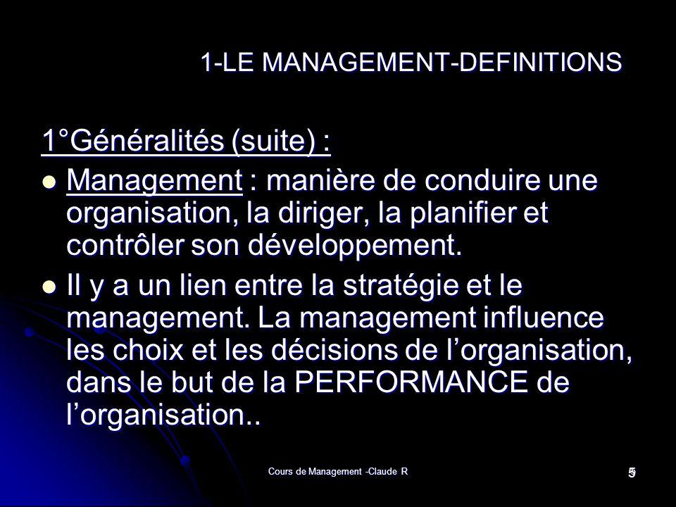 Cours de Management -Claude R5 1-LE MANAGEMENT-DEFINITIONS 1-LE MANAGEMENT-DEFINITIONS 1°Généralités (suite) : Management : manière de conduire une or