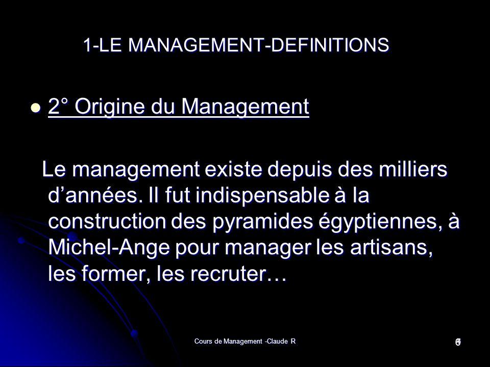 Cours de Management -Claude R6 1-LE MANAGEMENT-DEFINITIONS 1-LE MANAGEMENT-DEFINITIONS 2° Origine du Management 2° Origine du Management Le management