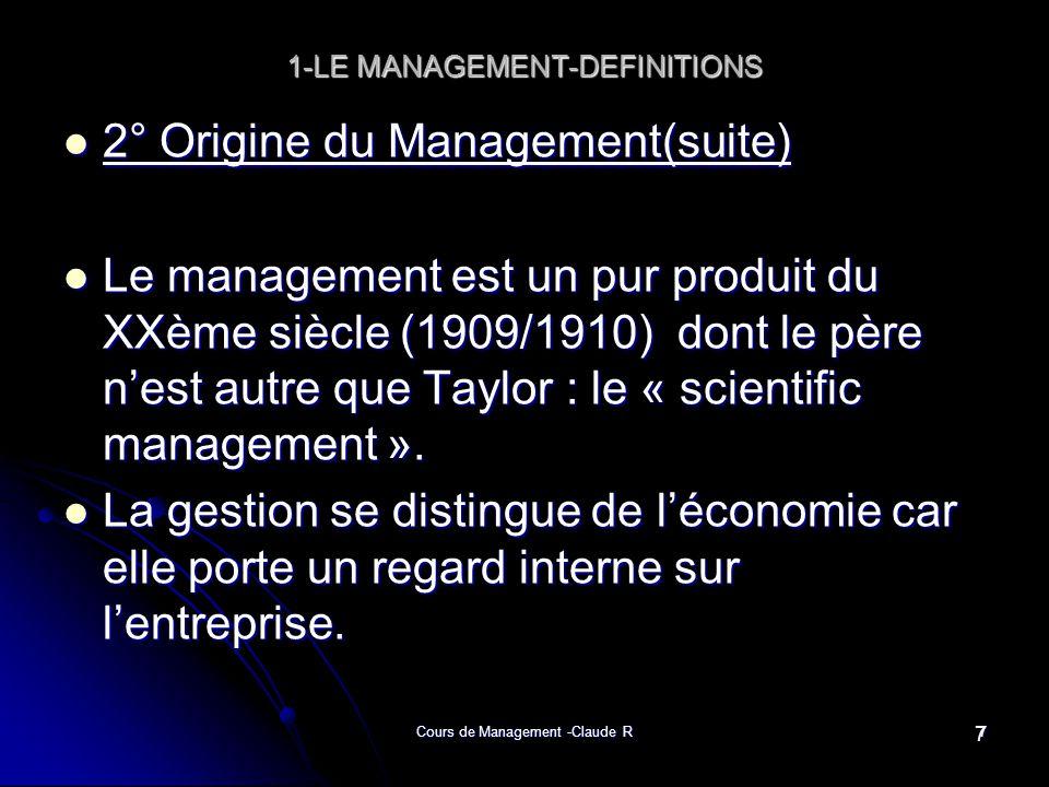 Cours de Management -Claude R7 1-LE MANAGEMENT-DEFINITIONS 2° Origine du Management(suite) 2° Origine du Management(suite) Le management est un pur pr