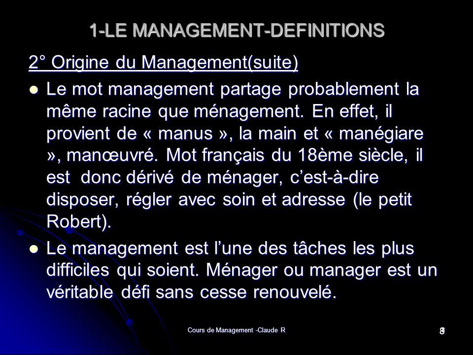 Cours de Management -Claude R8 1-LE MANAGEMENT-DEFINITIONS 2° Origine du Management(suite) Le mot management partage probablement la même racine que m