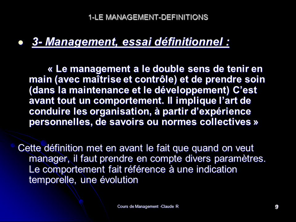 Cours de Management -Claude R10 1-LE MANAGEMENT-DEFINITIONS 3- Management, essai définitionnel (suite): 3- Management, essai définitionnel (suite): R.A.