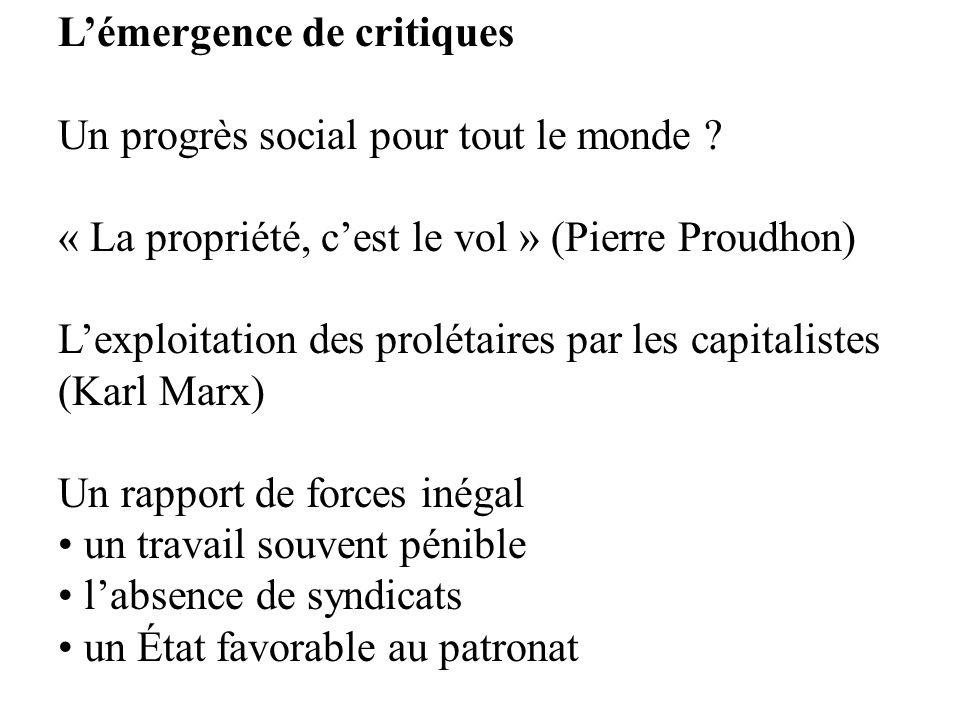 Lémergence de critiques Un progrès social pour tout le monde ? « La propriété, cest le vol » (Pierre Proudhon) Lexploitation des prolétaires par les c