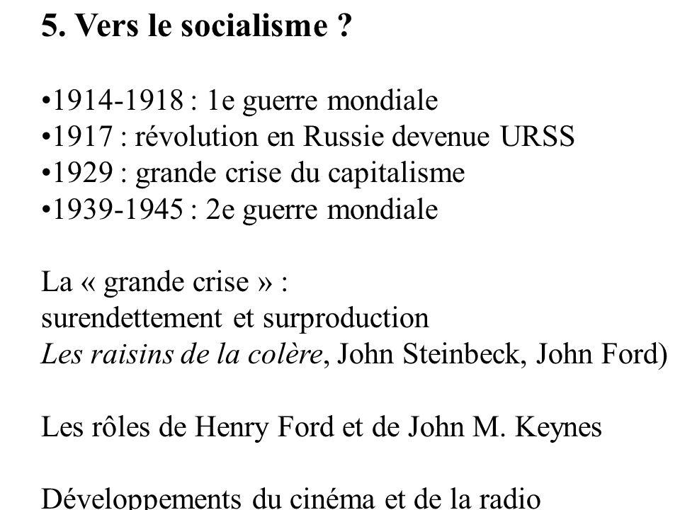 5. Vers le socialisme ? 1914-1918 : 1e guerre mondiale 1917 : révolution en Russie devenue URSS 1929 : grande crise du capitalisme 1939-1945 : 2e guer