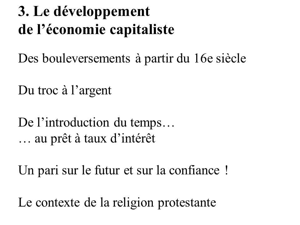 3. Le développement de léconomie capitaliste Des bouleversements à partir du 16e siècle Du troc à largent De lintroduction du temps… … au prêt à taux