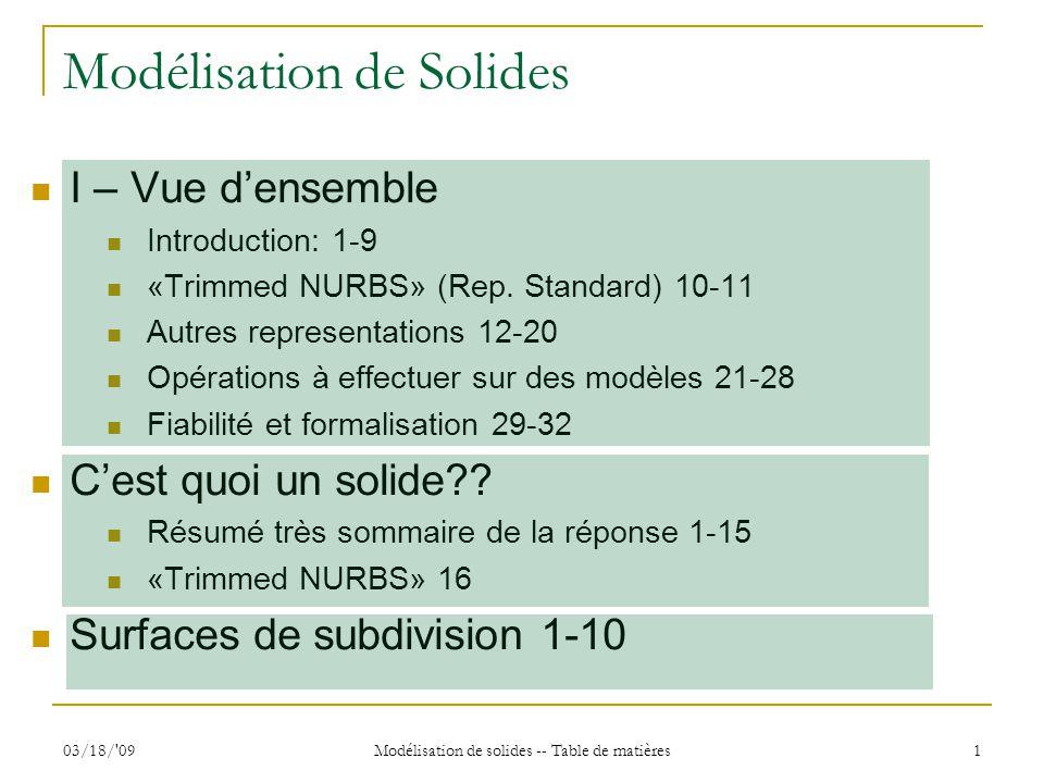 03/18/'09 Modélisation de solides -- Table de matières 1 Modélisation de Solides I – Vue densemble Introduction: 1-9 «Trimmed NURBS» (Rep. Standard) 1