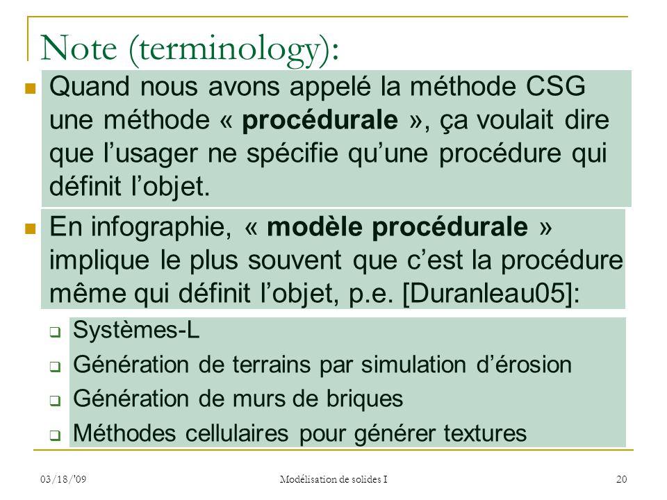 03/18/'09 Modélisation de solides I 20 Note (terminology): Quand nous avons appelé la méthode CSG une méthode « procédurale », ça voulait dire que lus