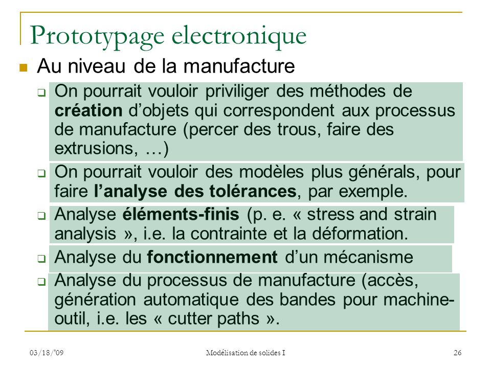 03/18/'09 Modélisation de solides I 26 Prototypage electronique Au niveau de la manufacture On pourrait vouloir priviliger des méthodes de création do