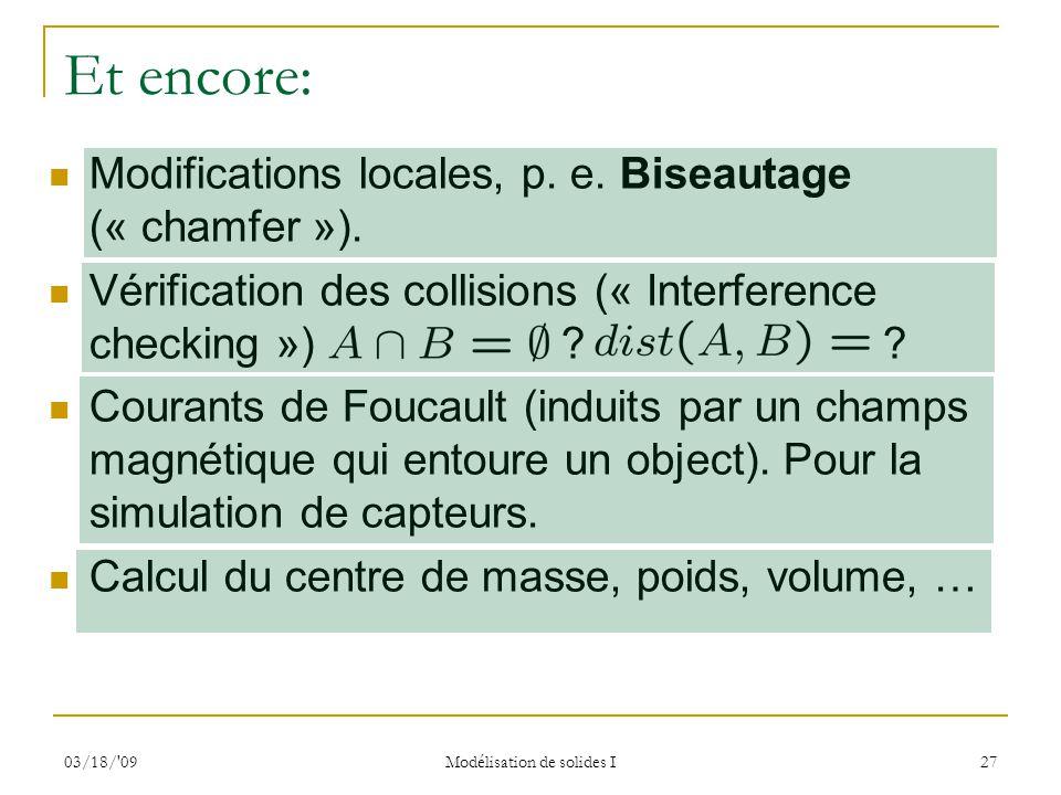 03/18/'09 Modélisation de solides I 27 Et encore: Modifications locales, p. e. Biseautage (« chamfer »). Vérification des collisions (« Interference c
