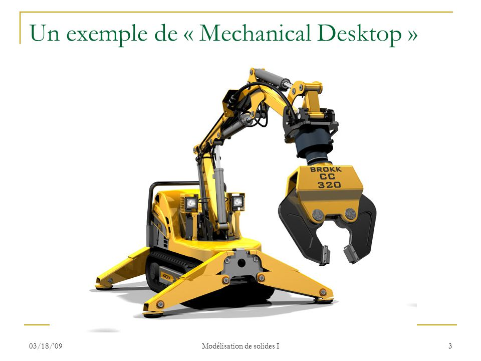 03/18/'09 Modélisation de solides I 3 Un exemple de « Mechanical Desktop »