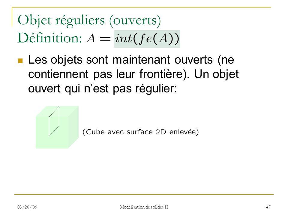 03/20/'09 Modélisation de solides II 47 Objet réguliers (ouverts) Définition: Les objets sont maintenant ouverts (ne contiennent pas leur frontière).