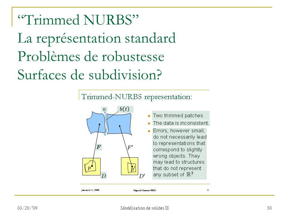 03/20/'09 Modélisation de solides II 50 Trimmed NURBS La représentation standard Problèmes de robustesse Surfaces de subdivision?