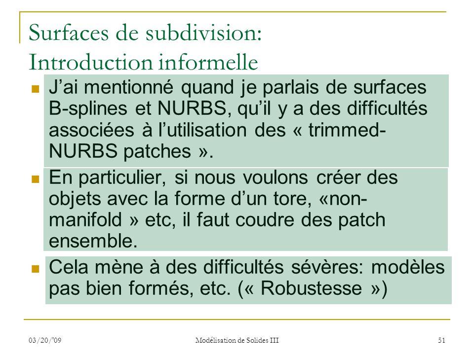 03/20/'09 Modélisation de Solides III 51 Jai mentionné quand je parlais de surfaces B-splines et NURBS, quil y a des difficultés associées à lutilisat