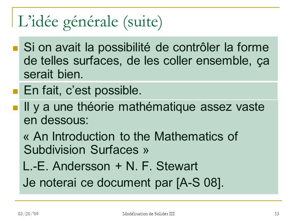 03/20/'09 Modélisation de Solides III 53 Lidée générale (suite) Si on avait la possibilité de contrôler la forme de telles surfaces, de les coller ens