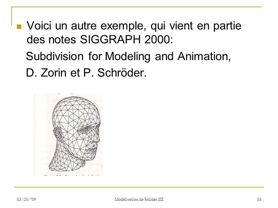 03/20/'09 Modélisation de Solides III 58 Voici un autre exemple, qui vient en partie des notes SIGGRAPH 2000: Subdivision for Modeling and Animation,