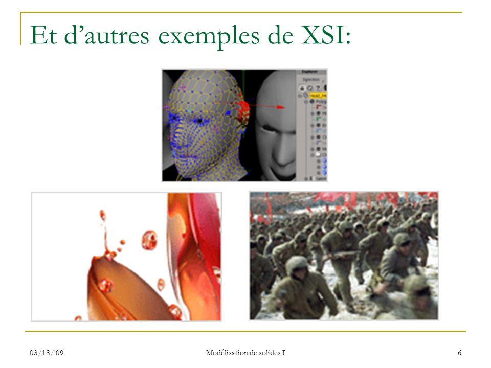 03/18/'09 Modélisation de solides I 6 Et dautres exemples de XSI: