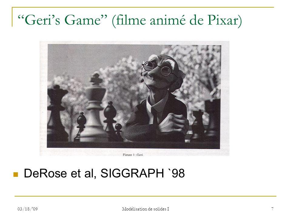 03/18/'09 Modélisation de solides I 7 Geris Game (filme animé de Pixar) DeRose et al, SIGGRAPH `98