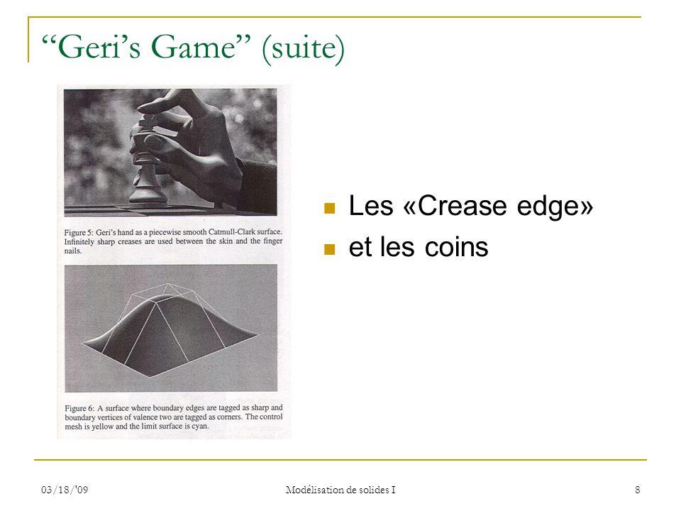 03/18/ 09 Modélisation de solides I 9 Surfaces de subdivision Les surfaces de subdivision ont été beaucoup utilisées, par exemple, dans le filme ``Geri`s game``.