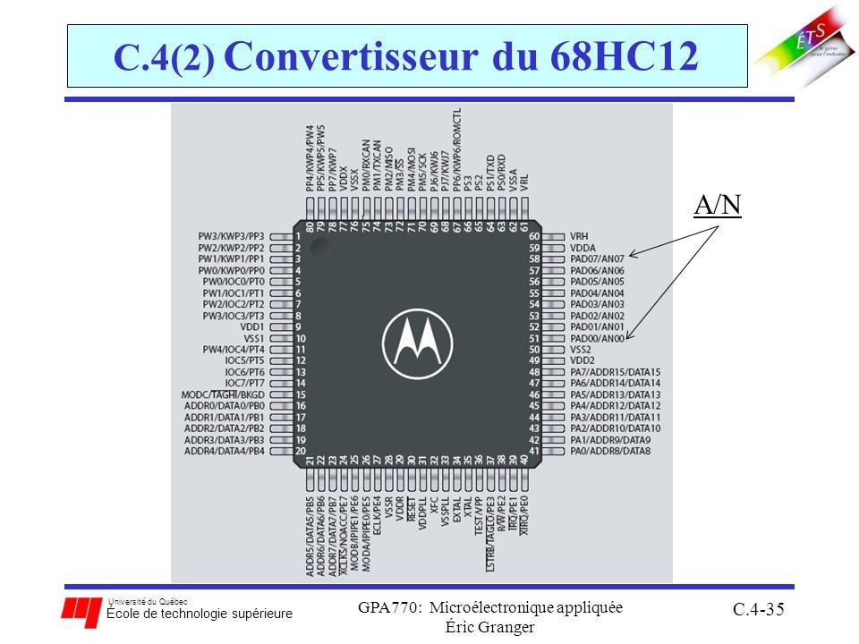 Université du Québec École de technologie supérieure GPA770: Microélectronique appliquée Éric Granger C.4-35 C.4(2) Convertisseur du 68HC12 A/N