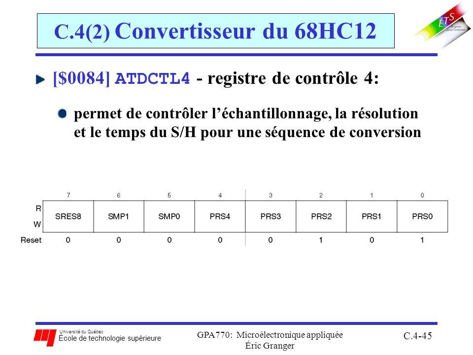 Université du Québec École de technologie supérieure GPA770: Microélectronique appliquée Éric Granger C.4-45 C.4(2) Convertisseur du 68HC12 [$0084] ATDCTL4 - registre de contrôle 4: permet de contrôler léchantillonnage, la résolution et le temps du S/H pour une séquence de conversion